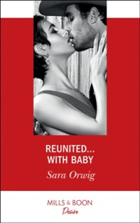 Cover Reunited...With Baby (Mills & Boon Desire) (Texas Cattleman's Club: The Impostor, Book 5)