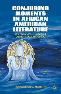 Cover Conjuring Moments in African American Literature