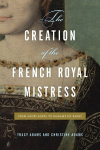 Cover The Creation of the French Royal Mistress