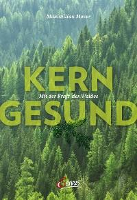 Cover Kerngesund mit der Kraft des Waldes