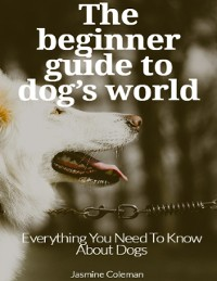 Cover The Beginner Guide to Dog's World