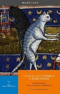 Cover La cicala e la formica, e altre favole. Un'antologia tra Antichità e Medioevo