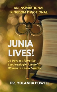 Cover Junia Lives 21 Days To Liberating Leadership For Apostolic Women In A New Frontier