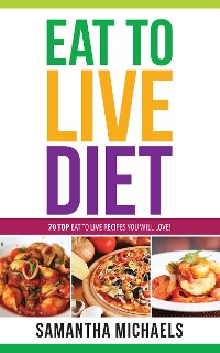 Cover Eat To Live Diet Reloaded : 70 Top Eat To Live Recipes You Will Love !