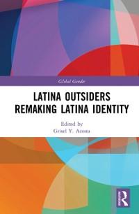 Cover Latina Outsiders Remaking Latina Identity