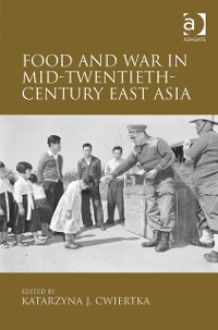Cover Food and War in Mid-Twentieth-Century East Asia