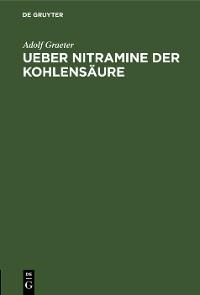Cover Ueber Nitramine der Kohlensäure