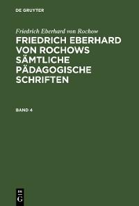 Cover Friedrich Eberhard von Rochow: Friedrich Eberhard von Rochows sämtliche pädagogische Schriften. Band 4
