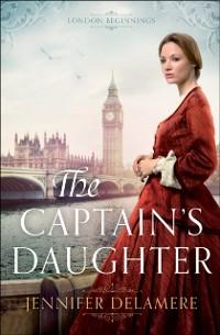 Cover Captain's Daughter (London Beginnings Book #1)