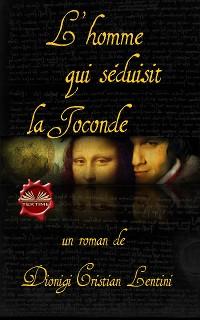 Cover L'Homme Qui Séduisit La Joconde
