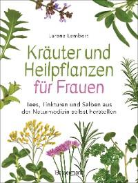 Cover Kräuter und Heilpflanzen für Frauen: Tees, Tinkturen und Salben aus der Naturmedizin selbst herstellen