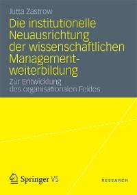 Cover Die institutionelle Neuausrichtung der wissenschaftlichen Managementweiterbildung