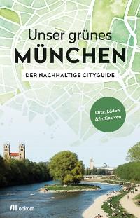 Cover Unser grünes München – Der nachhaltige Cityguide