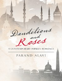 Cover Dandelions and Roses: A Contemporary Persian Romance