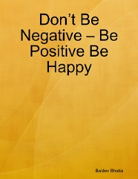 Cover Don't Be Negative – Be Positive Be Happy