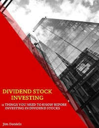 Cover Dividend Stock Investing: 11 Things You Need to Know Before Investing In Dividend Stocks