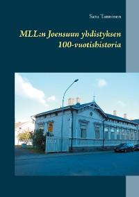 Cover MLL: Joensuun yhdistyksen 100-vuotishistoria