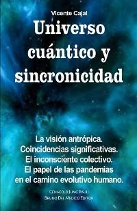 Cover Universo cuántico y sincronicidad. La visión antrópica. Coincidencias significativas. El inconsciente colectivo. El papel de las pandemias en el camino evolutivo humano.