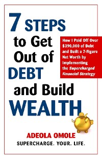 Cover 7 Steps to Get Out of Debt and Build Wealth