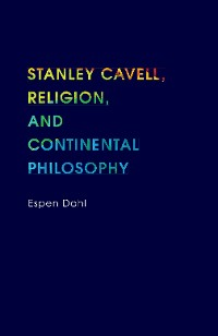 Cover Stanley Cavell, Religion, and Continental Philosophy