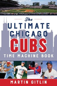 Cover The Ultimate Chicago Cubs Time Machine Book