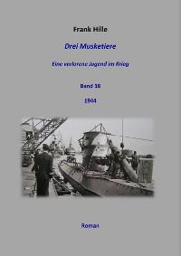 Cover Drei Musketiere - Eine verlorene Jugend im Krieg, Band 18