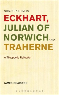 Cover Non-dualism in Eckhart, Julian of Norwich and Traherne
