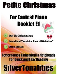 Cover Petite Christmas Booklet E1 - For Beginner and Novice Pianists Dear Old Christmas Story Huron Carol 'Twas In the Moon of Winter Time Star of the East Letter Names Embedded In Noteheads for Quick and Easy Reading