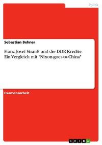 """Cover Franz Josef Strauß und die DDR-Kredite. Ein Vergleich mit """"Nixon-goes-to-China"""""""