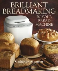 Cover Brilliant Breadmaking in Your Bread Machine
