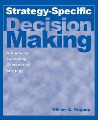 Cover Strategy-specific Decision Making: A Guide for Executing Competitive Strategy