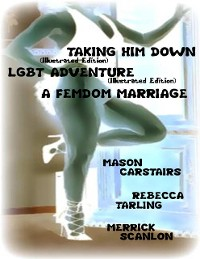 Cover Taking Him Down (Illustrated Edition) - Lgbt Adventure (Illustrated Edition) - A Femdom Marriage
