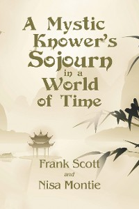 Cover A Mystic Knower's Sojourn in a World of Time