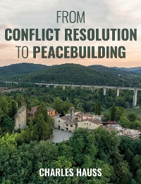 Cover From Conflict Resolution to Peacebuilding