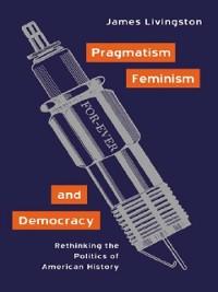 Cover Pragmatism, Feminism, and Democracy