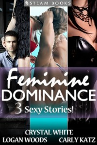 Cover Feminine Dominance - A Sexy Bundle of 3 Femdom Erotic Stories featuring Bondage and BDSM from Steam Books