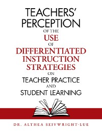 Cover Teachers' Perception of the Use of Differentiated Instruction   Strategies on Teacher Practice and Student Learning