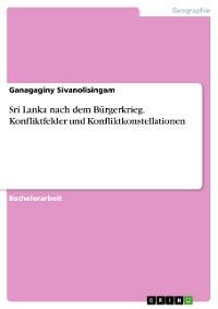 Cover Sri Lanka nach dem Bürgerkrieg. Konfliktfelder und Konfliktkonstellationen
