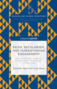 Cover Faith, Secularism, and Humanitarian Engagement: Finding the Place of Religion in the Support of Displaced Communities