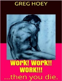 Cover Work! Work!! Work!!!: Then You Die.