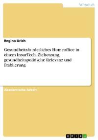 Cover Gesundheitsförderliches Homeoffice in einem InsurTech. Zielsetzung, gesundheitspolitische Relevanz und Etablierung