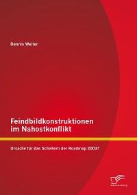 Cover Feindbildkonstruktionen im Nahostkonflikt: Ursache für das Scheitern der Roadmap 2003?