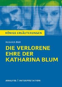 Cover Die verlorene Ehre der Katharina Blum. Königs Erläuterungen.