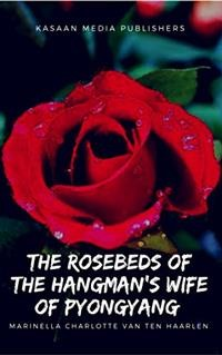 Cover The Rosebeds of the  Hangman's Wife of Pyongyang