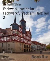 Cover Fachwerkjuwelen im Fachwerkfünfeck am Harz Teil 2