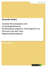 Cover Zentrale Determinanten der technologiebasierten Problemlösekompetenz. Ein Vergleich von Personen mit und ohne Migrationshintergrund