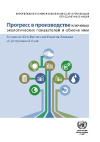 Cover Progress in the Production and Sharing of Core Environmental Indicators in Countries of South-Eastern and Eastern Europe, Caucasus and Central Asia (Russian language)