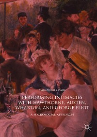 Cover Performing Intimacies with Hawthorne, Austen, Wharton, and George Eliot
