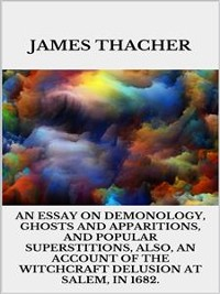 Cover An Essay on Demonology, Ghosts and Apparitions, and Popular Superstitions - Also, an Account of the Witchcraft Delusion at Salem, in 1692