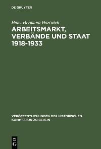 Cover Arbeitsmarkt, Verbände und Staat 1918-1933